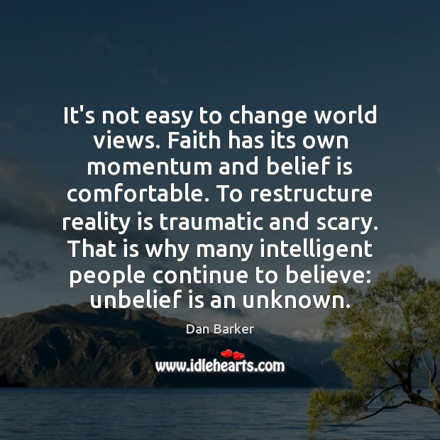 Image, It's not easy to change world views. Faith has its own momentum