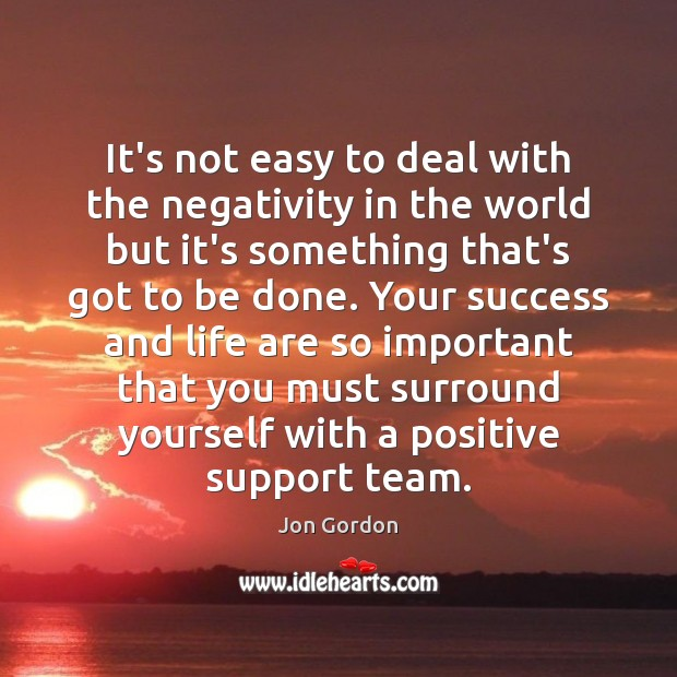 It's not easy to deal with the negativity in the world but Jon Gordon Picture Quote