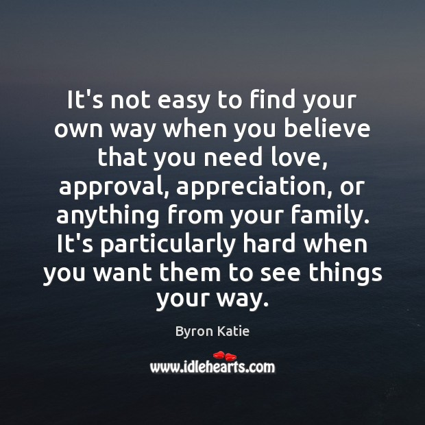 It's not easy to find your own way when you believe that Byron Katie Picture Quote