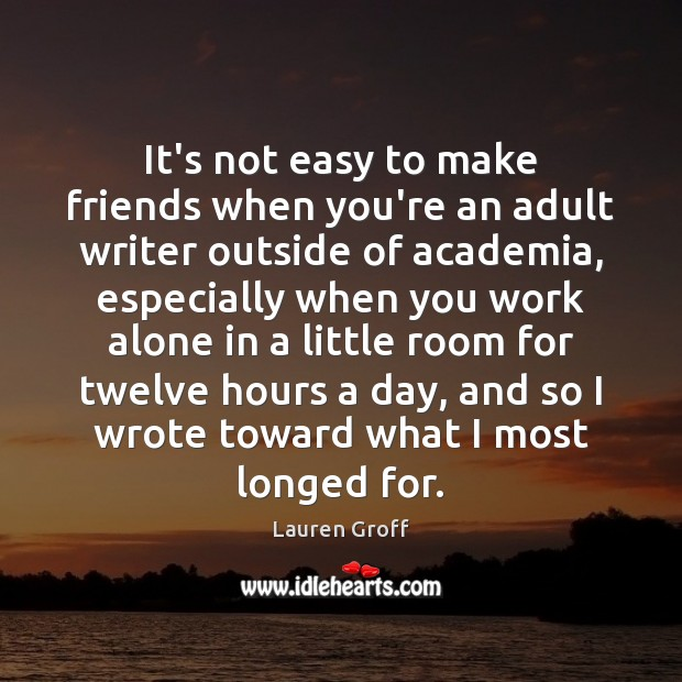 It's not easy to make friends when you're an adult writer outside Lauren Groff Picture Quote