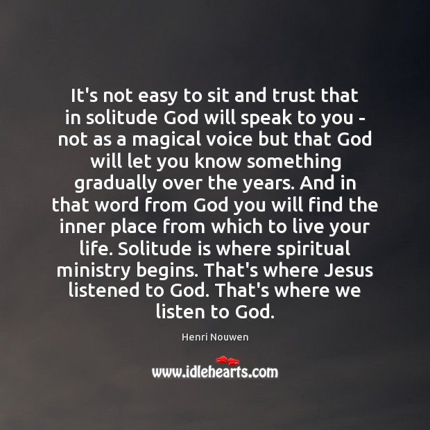 It's not easy to sit and trust that in solitude God will Image