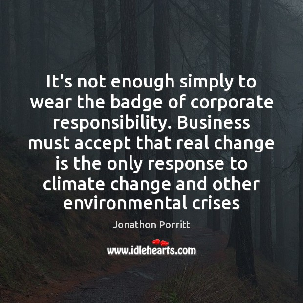 It's not enough simply to wear the badge of corporate responsibility. Business Image