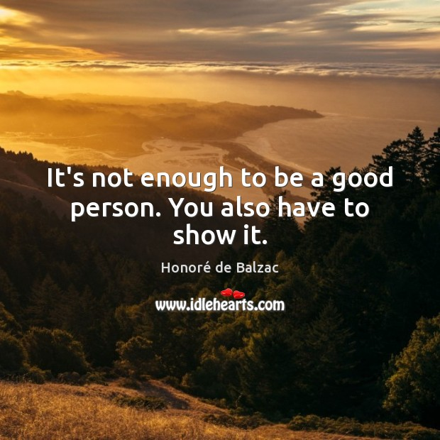 Image, It's not enough to be a good person. You also have to show it.