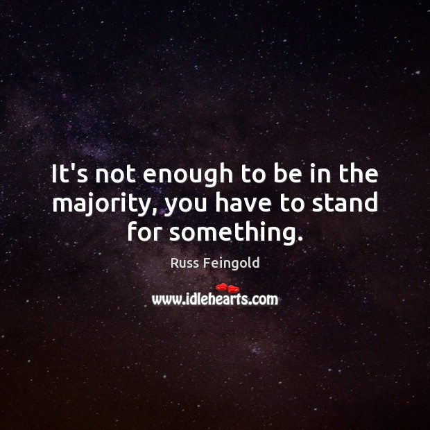 Image, It's not enough to be in the majority, you have to stand for something.
