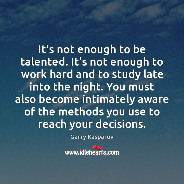 It's not enough to be talented. It's not enough to work hard Garry Kasparov Picture Quote
