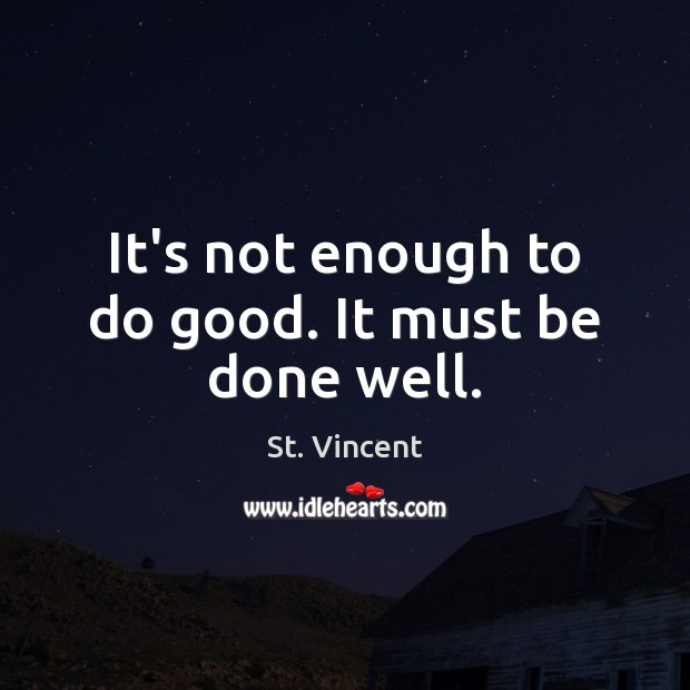 Image, It's not enough to do good. It must be done well.