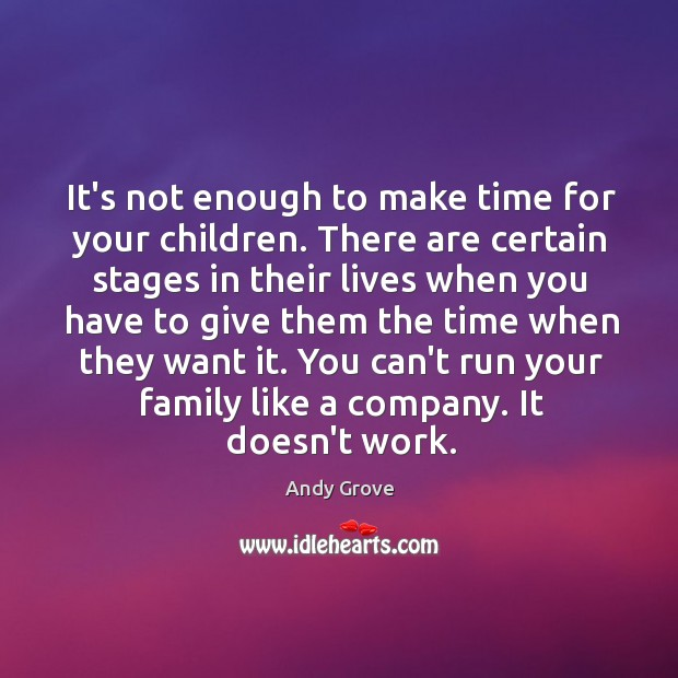 It's not enough to make time for your children. There are certain Andy Grove Picture Quote