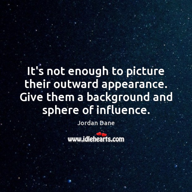 It's not enough to picture their outward appearance. Give them a background Appearance Quotes Image