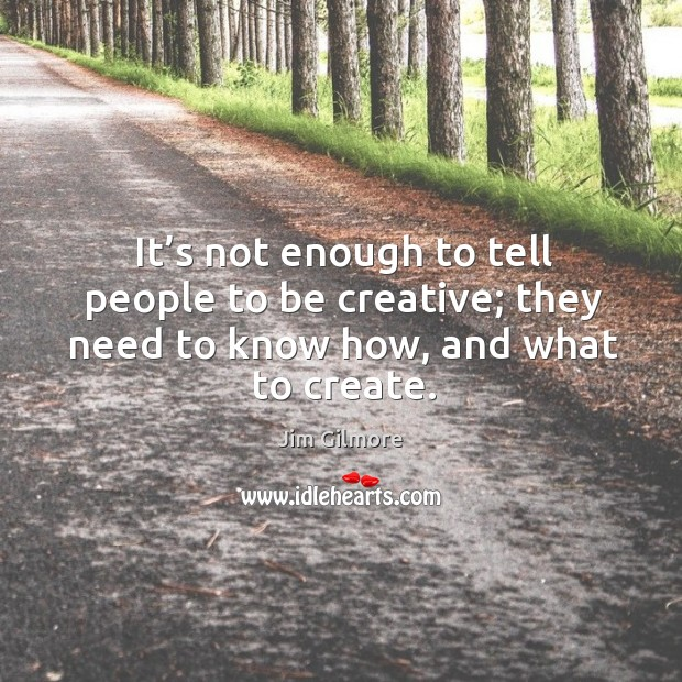 It's not enough to tell people to be creative; they need to know how, and what to create. Image