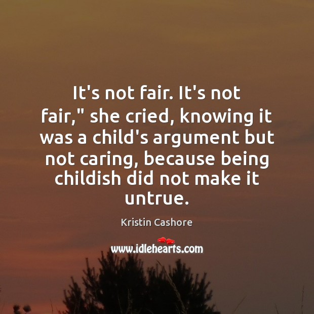 "It's not fair. It's not fair,"" she cried, knowing it was a Kristin Cashore Picture Quote"