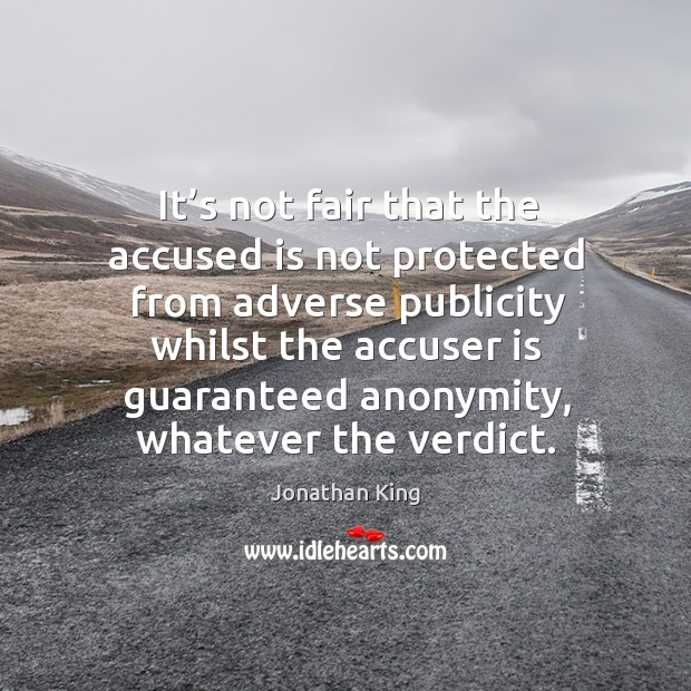 It's not fair that the accused is not protected from adverse publicity whilst the accuser Image