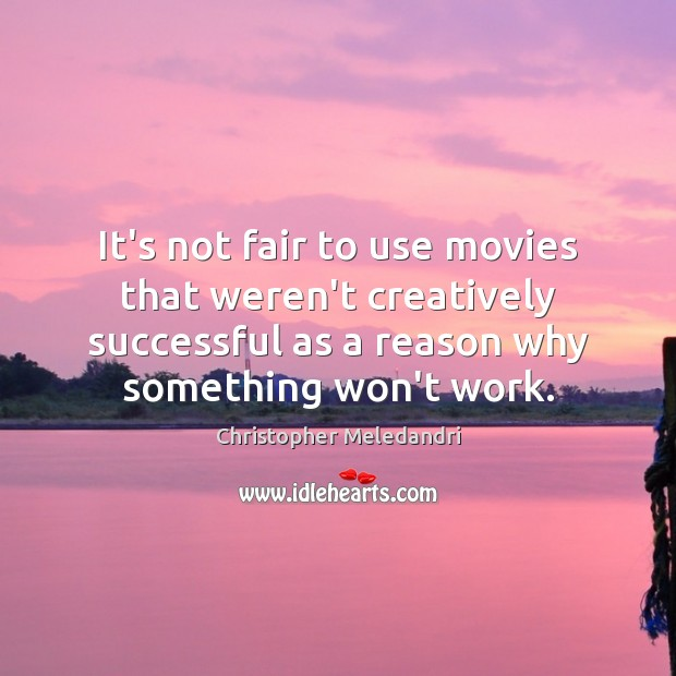 It's not fair to use movies that weren't creatively successful as a Image