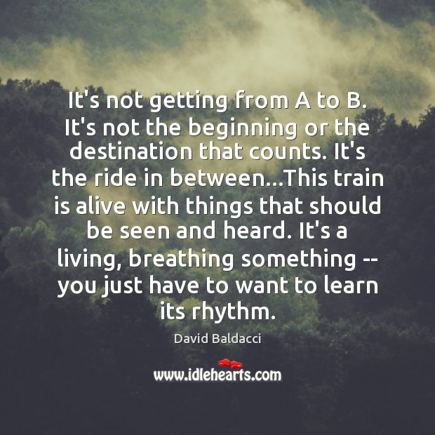 It's not getting from A to B. It's not the beginning or David Baldacci Picture Quote