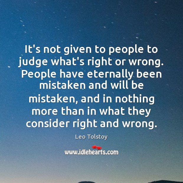 It's not given to people to judge what's right or wrong. People Image