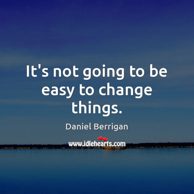 Image, It's not going to be easy to change things.
