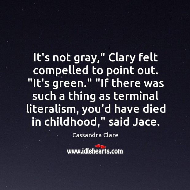 "It's not gray,"" Clary felt compelled to point out. ""It's green."" ""If Image"
