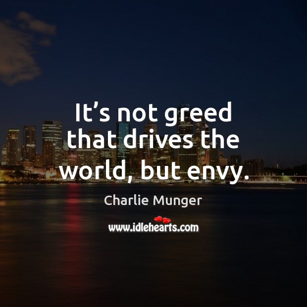 It's not greed that drives the world, but envy. Charlie Munger Picture Quote