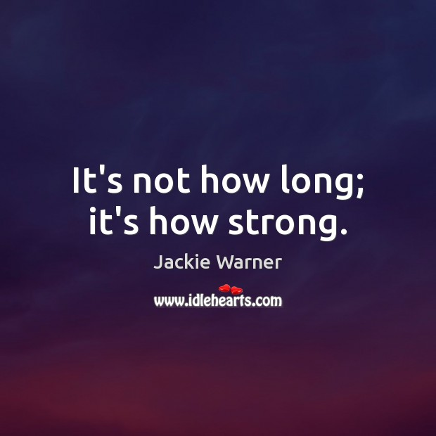 It's not how long; it's how strong. Image