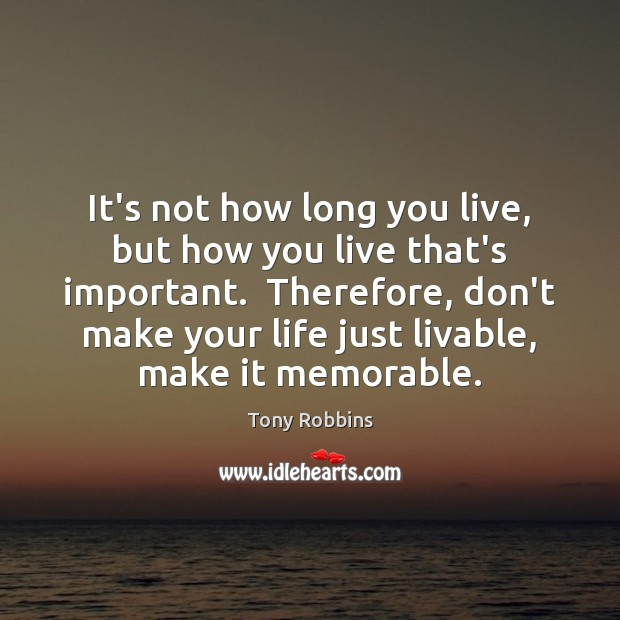 It's not how long you live, but how you live that's important. Image