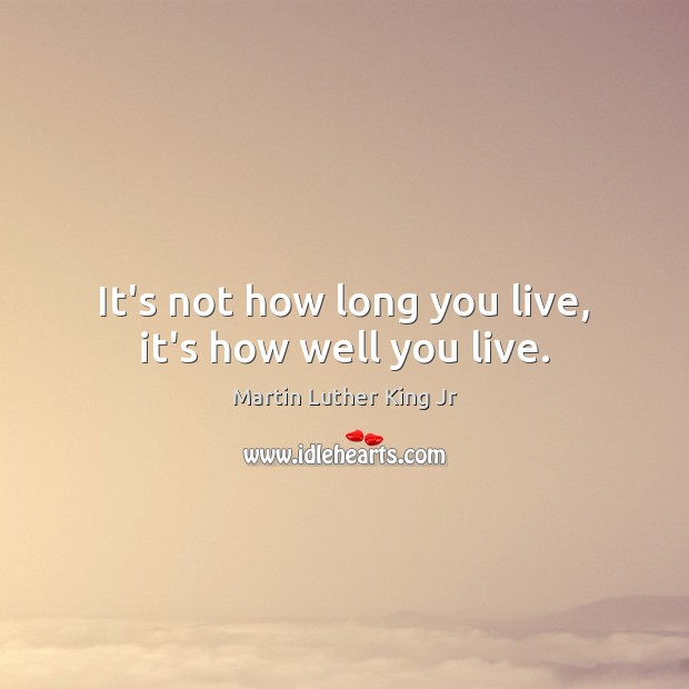 It's not how long you live, it's how well you live. Image