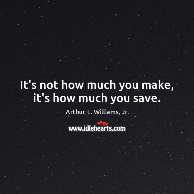Image, It's not how much you make, it's how much you save.