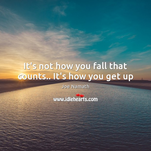 It's not how you fall that counts.. It's how you get up Joe Namath Picture Quote