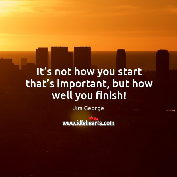 It's not how you start that's important, but how well you finish! Image