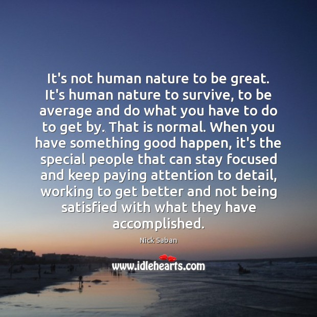 It's not human nature to be great. It's human nature to survive, Image