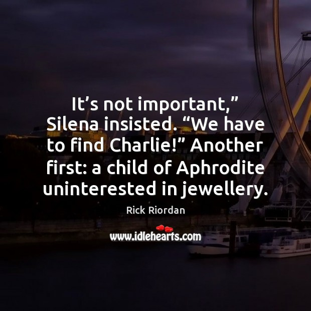 """Image, It's not important,"""" Silena insisted. """"We have to find Charlie!"""" Another"""