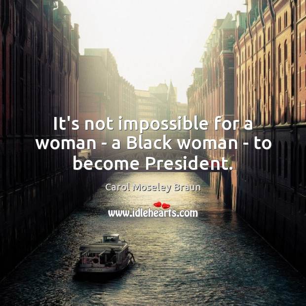 Image, It's not impossible for a woman – a Black woman – to become President.