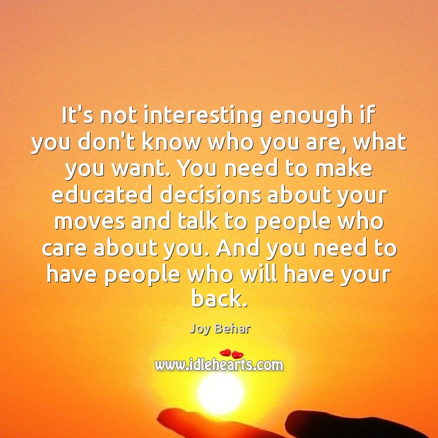 It's not interesting enough if you don't know who you are, what Joy Behar Picture Quote