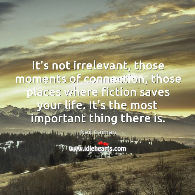 It's not irrelevant, those moments of connection, those places where fiction saves Image