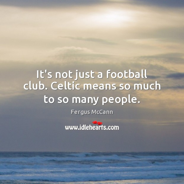 It's not just a football club. Celtic means so much to so many people. Image