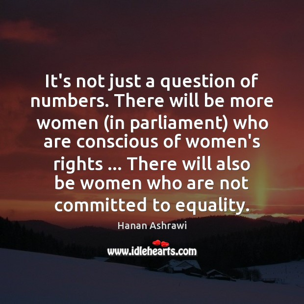 It's not just a question of numbers. There will be more women ( Hanan Ashrawi Picture Quote