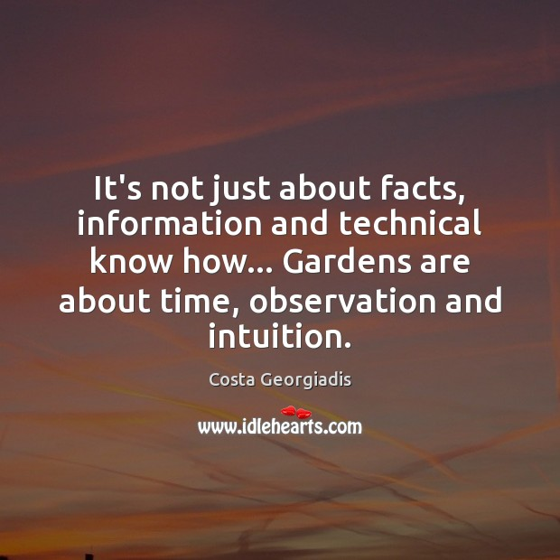 It's not just about facts, information and technical know how… Gardens are Costa Georgiadis Picture Quote