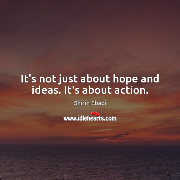 Image, It's not just about hope and ideas. It's about action.