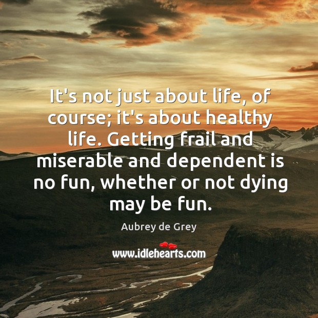 Image, It's not just about life, of course; it's about healthy life. Getting