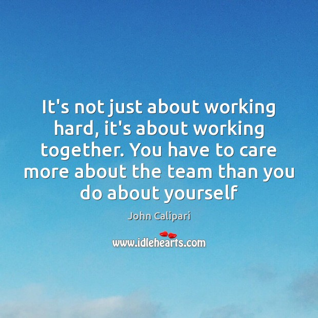It's not just about working hard, it's about working together. You have John Calipari Picture Quote