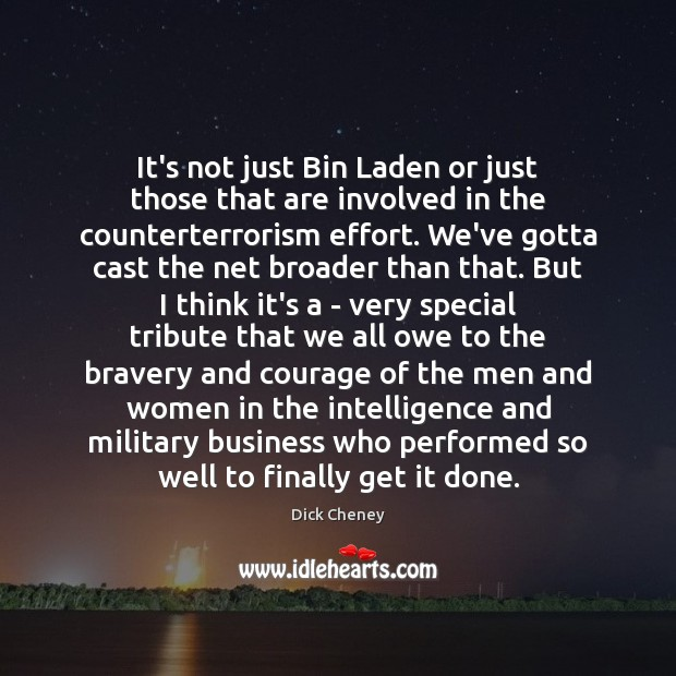 It's not just Bin Laden or just those that are involved in Dick Cheney Picture Quote