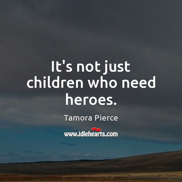 It's not just children who need heroes. Image