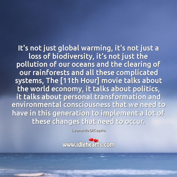 It's not just global warming, it's not just a loss of biodiversity, Leonardo DiCaprio Picture Quote