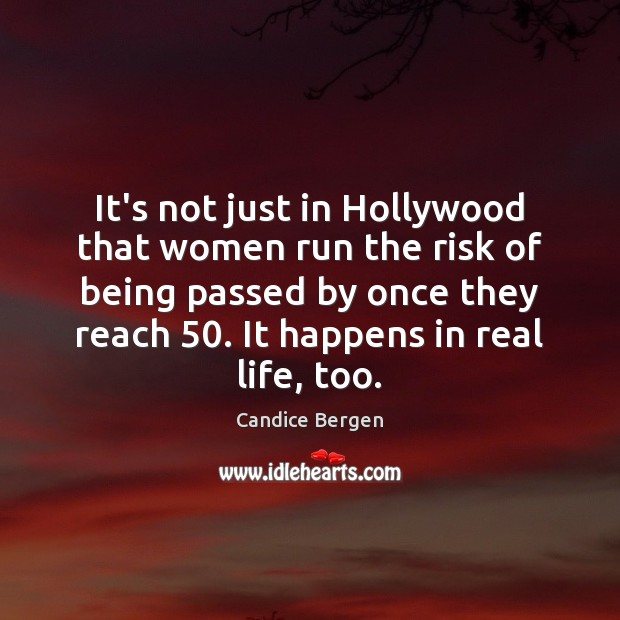 It's not just in Hollywood that women run the risk of being Candice Bergen Picture Quote