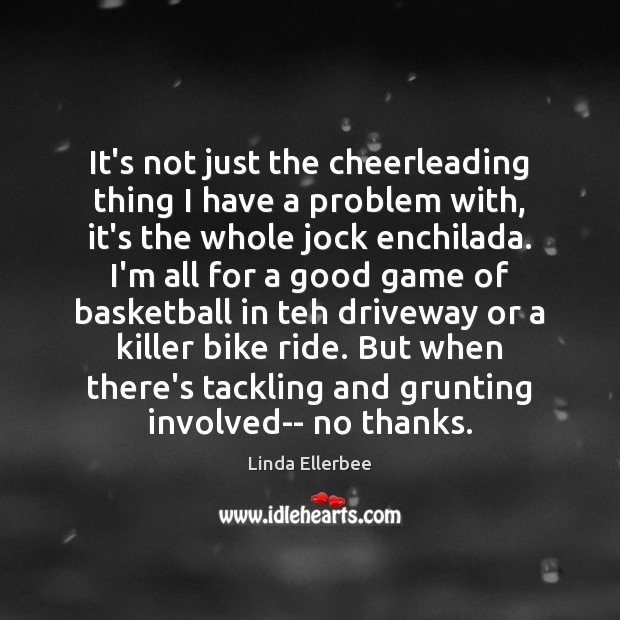 Image, It's not just the cheerleading thing I have a problem with, it's