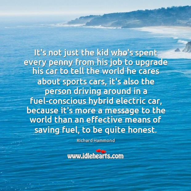 It's not just the kid who's spent every penny from his job Richard Hammond Picture Quote