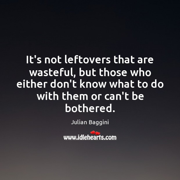 Image, It's not leftovers that are wasteful, but those who either don't know