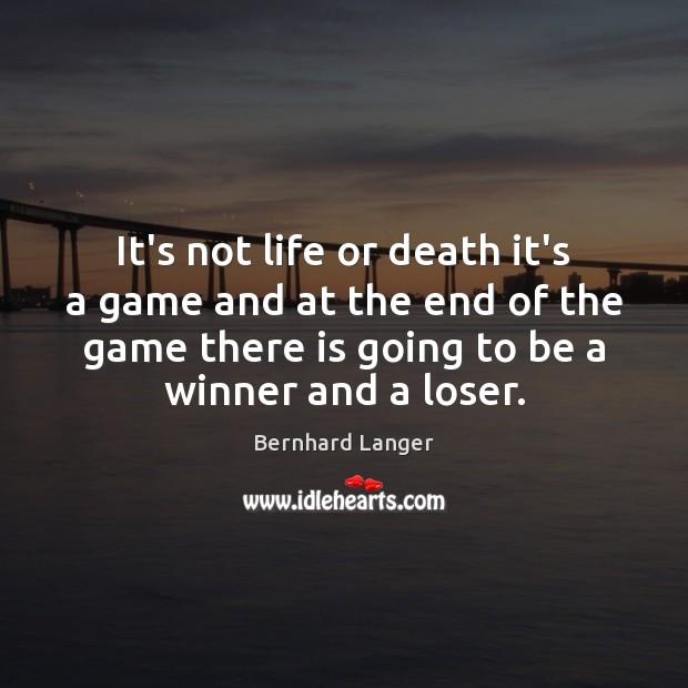 It's not life or death it's a game and at the end Image
