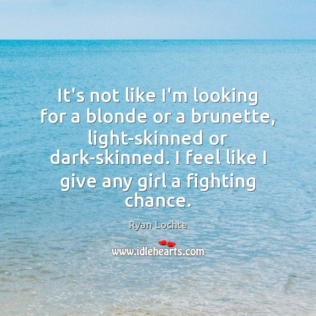 It's not like I'm looking for a blonde or a brunette, light-skinned Ryan Lochte Picture Quote