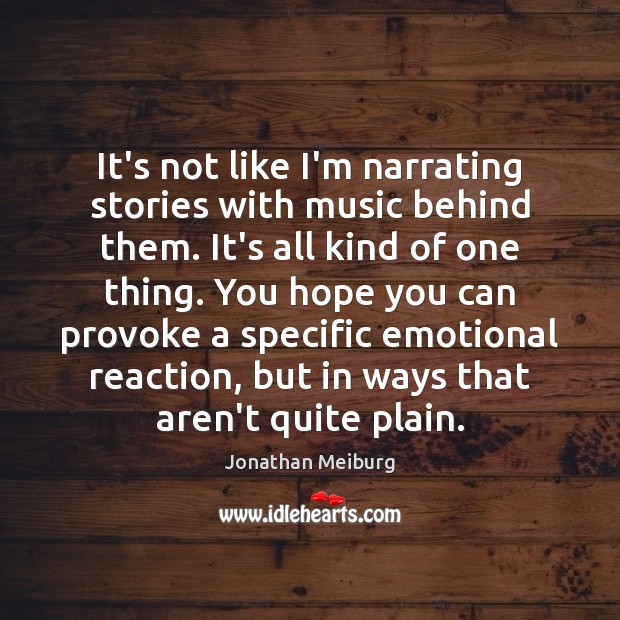 It's not like I'm narrating stories with music behind them. It's all Image