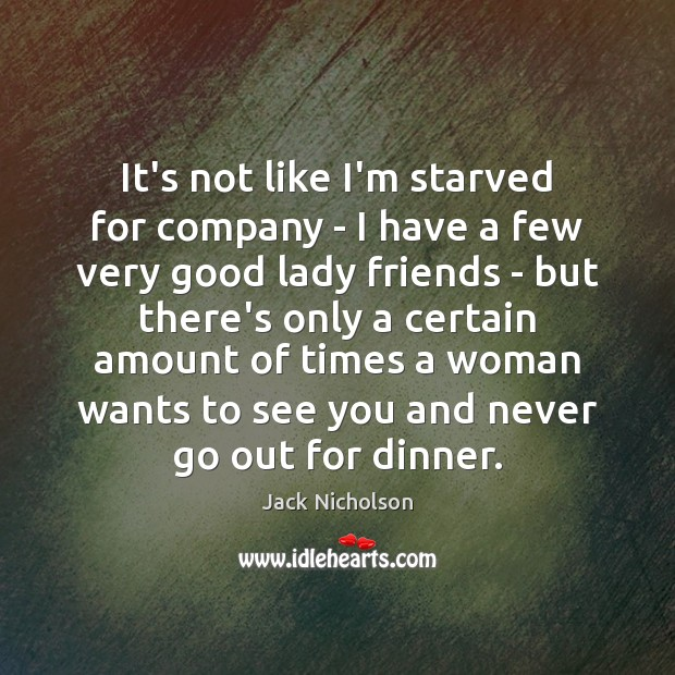 It's not like I'm starved for company – I have a few Jack Nicholson Picture Quote