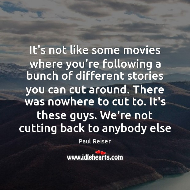 It's not like some movies where you're following a bunch of different Paul Reiser Picture Quote